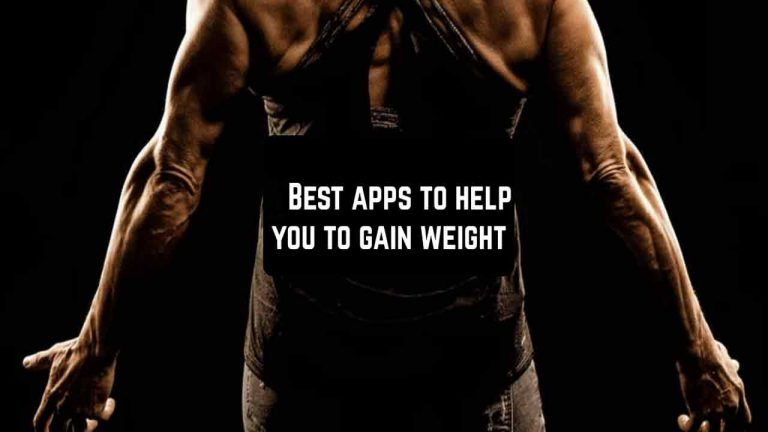 10 Best Apps to Gain Weight with Fun and Ease