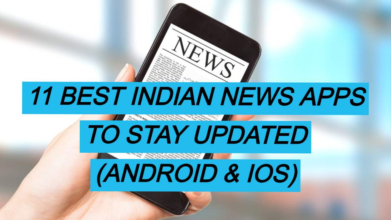 11 Best Indian News Apps for Android and iOS to Stay Updated every day and anytime