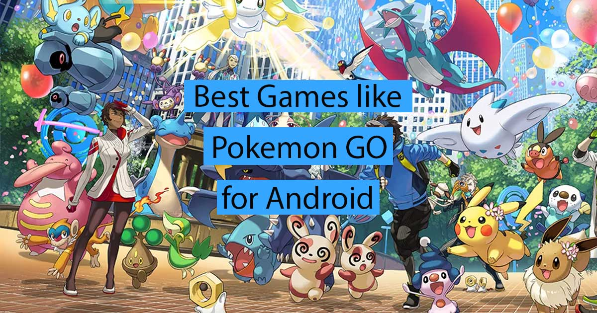 Best games like Pokemon Go or Alternatives to Pokemon Go for Android and iOS