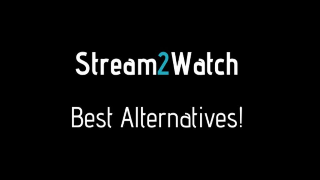 best stream2watch alternatives or best websites like stream2watch in 2020 and 2021