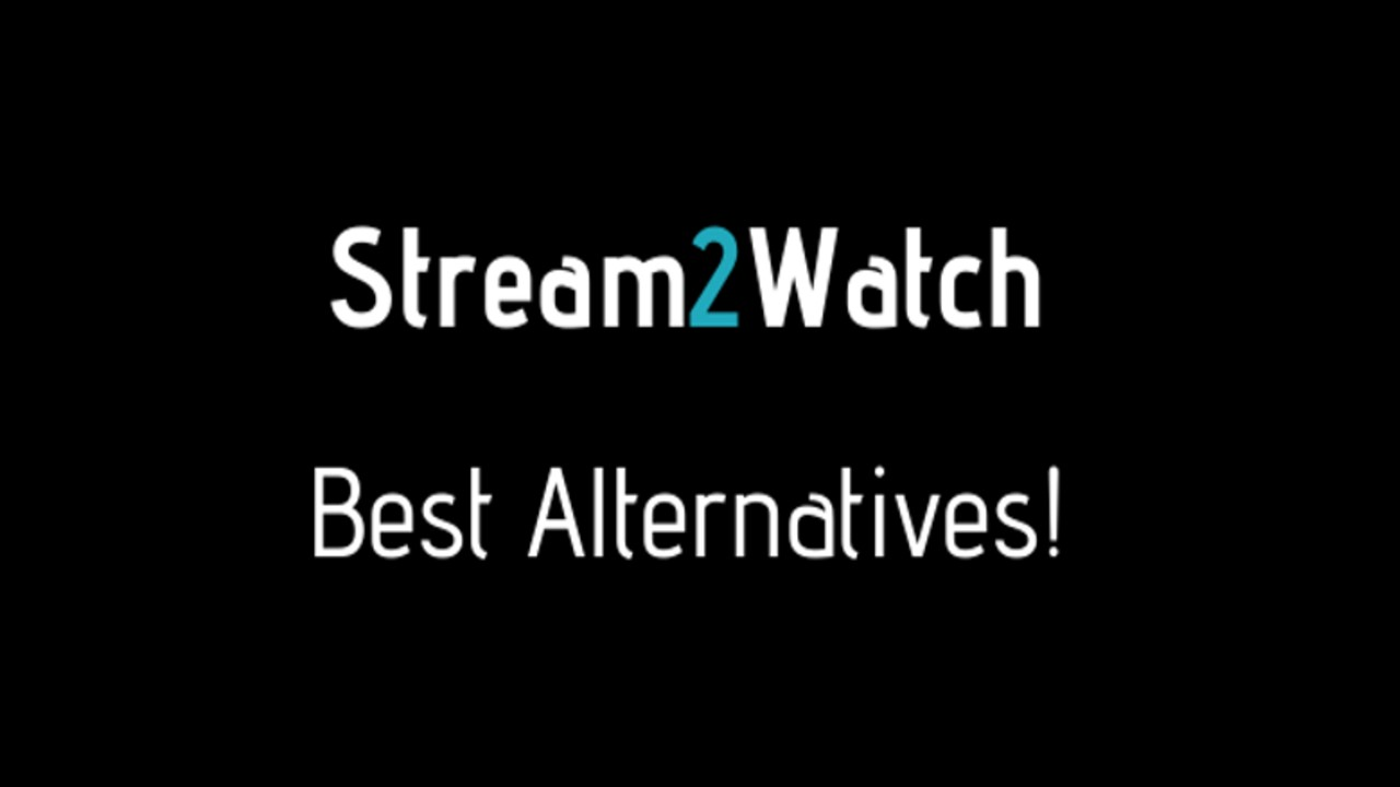 best stream2watch alternatives or best websites like stream2watch in 2020 and 2021